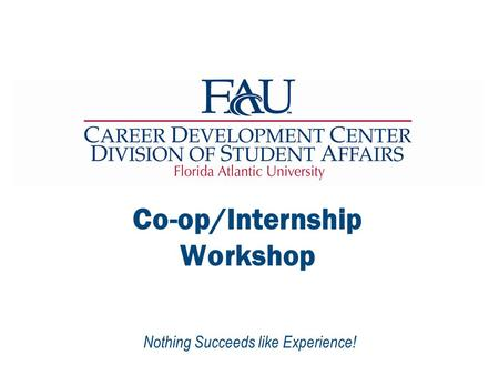 Nothing Succeeds like Experience! Co-op/Internship Workshop.