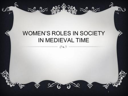 1 WOMEN'S ROLES IN SOCIETY IN MEDIEVAL TIME. 2 WOMEN'S ROLES  We can put the women into five categories based on know they were known during medieval.