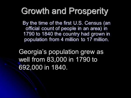 Growth and Prosperity By the time of the first U.S. Census (an official count of people in an area) in 1790 to 1840 the country had grown in population.