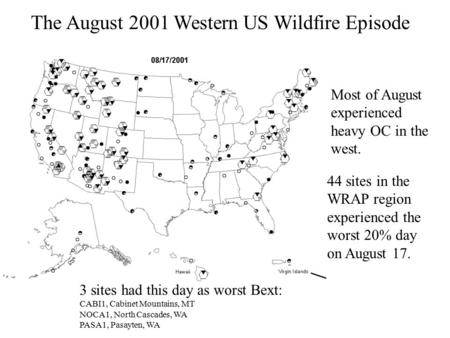 The August 2001 Western US Wildfire Episode 44 sites in the WRAP region experienced the worst 20% day on August 17. Most of August experienced heavy OC.