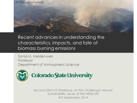 Recent advances in understanding the characteristics, impacts, and fate of biomass burning emissions Sonia M. Kreidenweis Professor Department of Atmospheric.