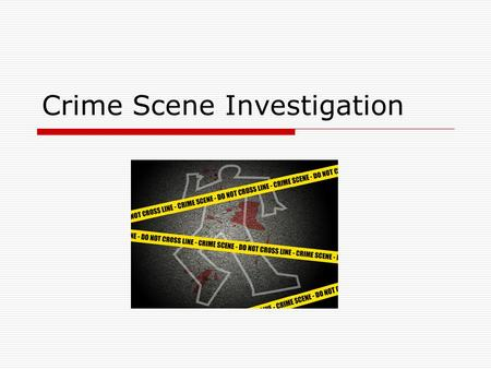 Crime Scene Investigation. At the crime scene Crime scene investigators only have one chance to get things right!! Successfully prosecuting suspects depend.