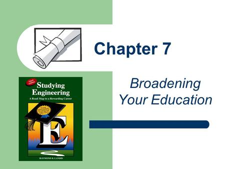 "Chapter 7 Broadening Your Education. Co-curricular/Extra curricular Activities No one will make you do these. You will have to ""step up to the plate."""