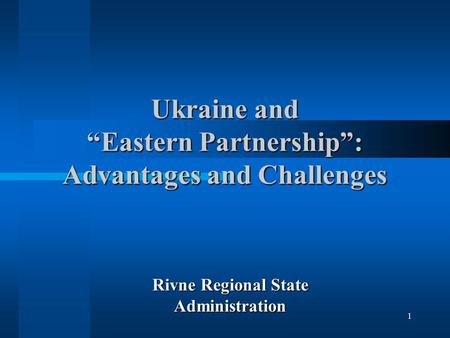 "1 Ukraine and ""Eastern Partnership"": Advantages and Challenges Rivne Regional State Administration."