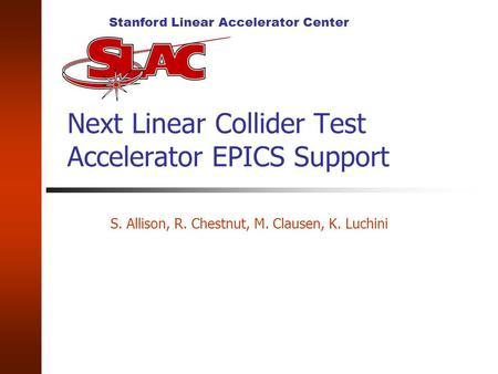 Stanford Linear Accelerator Center Next Linear Collider Test Accelerator EPICS Support S. Allison, R. Chestnut, M. Clausen, K. Luchini.