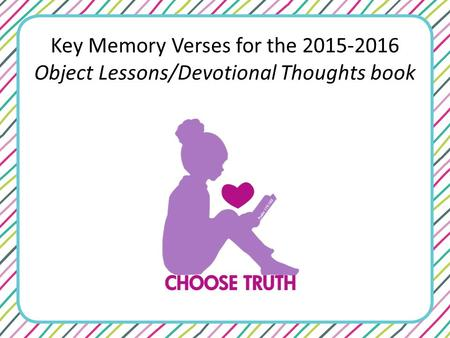Key Memory Verses for the 2015-2016 Object Lessons/Devotional Thoughts book.