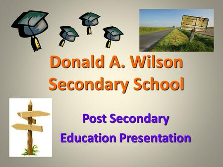 Donald A. Wilson Secondary School Post Secondary Education Presentation.