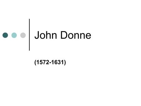 John Donne (1572-1631). John Donne was the most outstanding of the English Metaphysical Poets and a churchman famous for his spellbinding sermons. born.