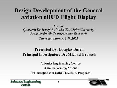 1 11 1 Design Development of the General Aviation eHUD Flight Display For the Quarterly Review of the NASA/FAA Joint University Program for Air Transportation.