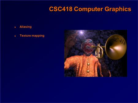 CSC418 Computer Graphics n Aliasing n Texture mapping.