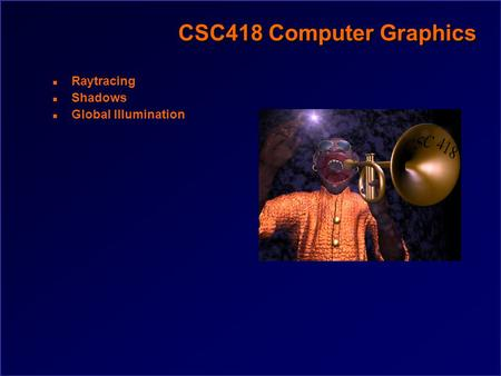 CSC418 Computer Graphics n Raytracing n Shadows n Global Illumination.