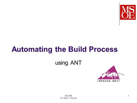Automating the Build Process using ANT SE-2030 Dr. Mark L. Hornick 1.