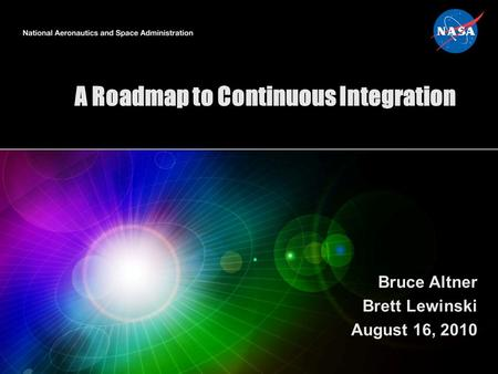 A Roadmap to Continuous Integration Bruce Altner Brett Lewinski August 16, 2010.