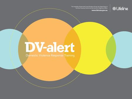 What is DV-alert DV-alert (Domestic Violence Response Training) is a FREE nationally-run accredited training program that provides skills to: RECOGNISE.