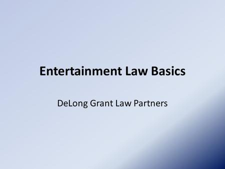 Entertainment Law Basics DeLong Grant Law Partners.