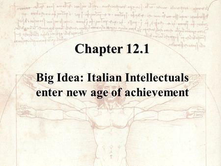 Chapter 12.1 Big Idea: Italian Intellectuals enter new age of achievement.