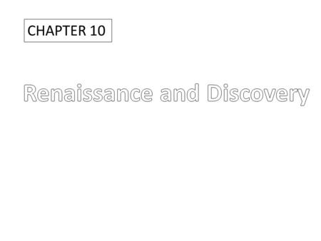 CHAPTER 10. Renaissance and Discovery Big Questions: What were the characteristics of the politics, culture, and art of the Italian Renaissance? What.