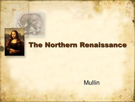 The Northern Renaissance Mullin. Similarities / Diff. of North, Italian R. Similarities Same religion, until 1517 (Catholicism) Same economic system (guilds)