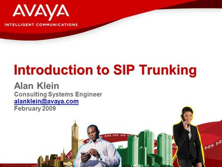 © 2009 Avaya Inc. All rights reserved. Introduction to SIP Trunking Alan Klein Consulting Systems Engineer February 2009.