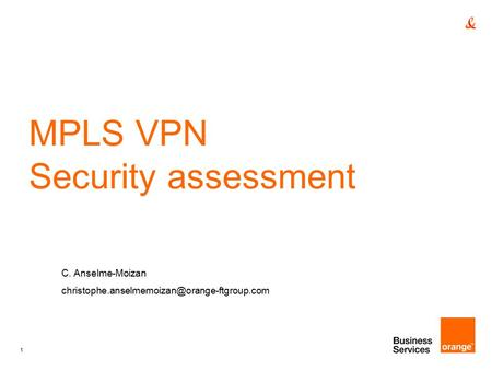 1 MPLS VPN Security assessment C. Anselme-Moizan