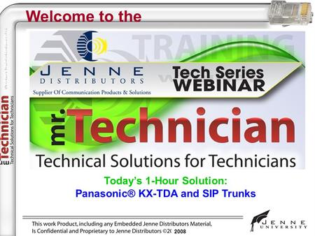 2008 Welcome to the Today's 1-Hour Solution: Panasonic® KX-TDA and SIP Trunks 2008.