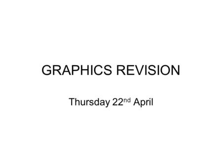 GRAPHICS REVISION Thursday 22 nd April. SURFACE FINIHSHES.