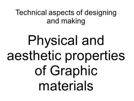 Physical and aesthetic properties of Graphic materials