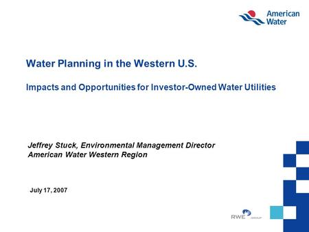 Water Planning in the Western U.S. Impacts and Opportunities for Investor-Owned Water Utilities Jeffrey Stuck, Environmental Management Director American.