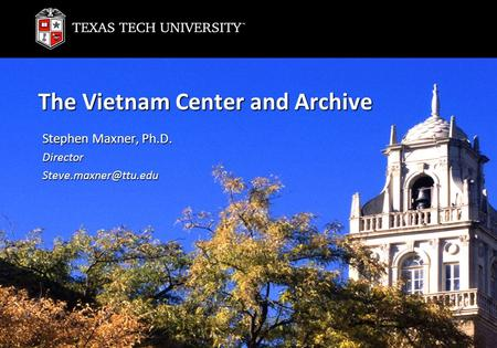 1 The Vietnam Center and Archive Stephen Maxner, Ph.D.