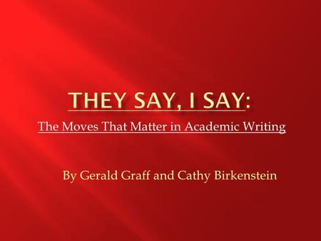 The Moves That Matter in Academic Writing By Gerald Graff and Cathy Birkenstein.