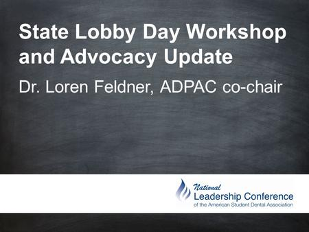 State Lobby Day Workshop and Advocacy Update Dr. Loren Feldner, ADPAC co-chair.