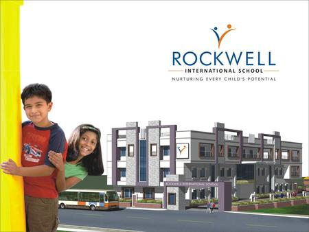 WHAT ROCKWELL STANDS FOR OUR VISION To focus on a curriculum that balances Academics, Co-Curricular Activities and Personality Development with a view.