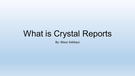 What is Crystal Reports By: Wase Siddiqui. History Crystal Reports was not created by SAP. It was a Software created by Terry Cunningham. It was created.