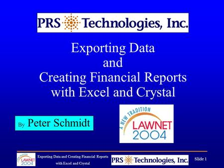 Exporting Data and Creating Financial Reports with Excel and Crystal Slide 1 Exporting Data and Creating Financial Reports with Excel and Crystal By Peter.