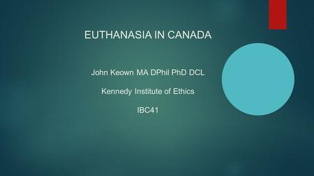EUTHANASIA IN CANADA John Keown MA DPhil PhD DCL Kennedy Institute of Ethics IBC41.