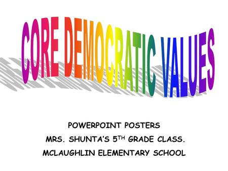 POWERPOINT POSTERS MRS. SHUNTA'S 5 TH GRADE CLASS. MCLAUGHLIN ELEMENTARY SCHOOL.