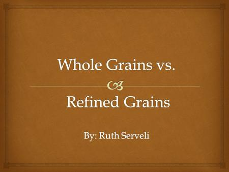  Grains Grains are divided into 2 subgroups  Any food made from:  Wheat  Rice  Oats  Cornmeal  Barley  Etc.  Examples of grains:  Bread  Pasta.
