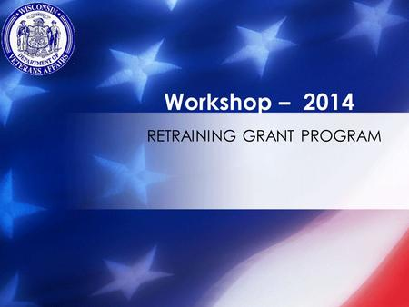 RETRAINING GRANT PROGRAM Workshop – 2014. Retraining Grant - Benefit: Up to $3000 per year, with a lifetime maximum of $6000 while being retrained for.