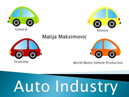 General History Economy World Motor Vehicle Production Matija Maksimovic.