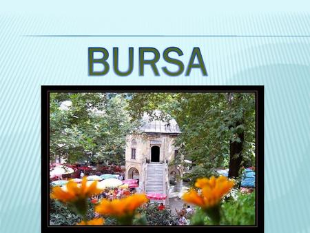 Bursa is settled on the northwestern slopes of Mount Uludağ in the southern Marmara Region. It is the capital city of Bursa Province bordered by the.