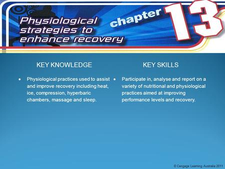 KEY KNOWLEDGEKEY SKILLS  Physiological practices used to assist and improve recovery including heat, ice, compression, hyperbaric chambers, massage and.
