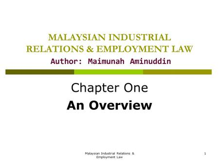 Malaysian Industrial Relations & Employment Law 1 MALAYSIAN INDUSTRIAL RELATIONS & EMPLOYMENT LAW Author: Maimunah Aminuddin Chapter One An Overview.