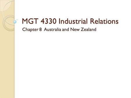 MGT 4330 Industrial Relations Chapter 8 Australia and New Zealand.