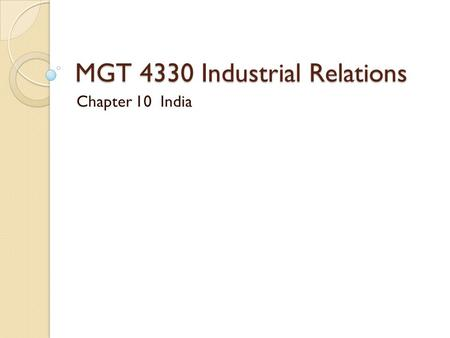 MGT 4330 Industrial Relations Chapter 10 India. India- Facts Population: $1.2 billion (2nd) GDP : $2 trillion (10th) GDP per capita: $1,592 (140th) Main.