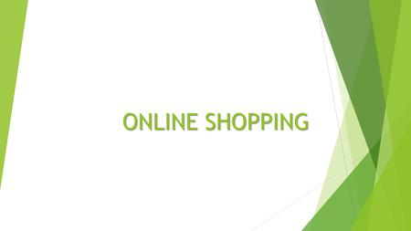 ONLINE SHOPPING. What percentage of people have experienced Online shopping? Yes (76%) No (24%) Online Shopping.