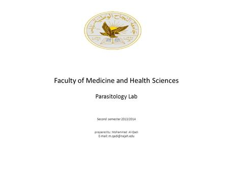 Faculty of Medicine and Health Sciences Parasitology Lab Second semester 2013/2014 prepared by: Mohammad Al-Qadi