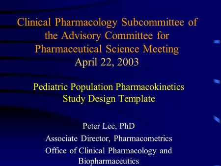Clinical Pharmacology Subcommittee of the Advisory Committee for Pharmaceutical Science Meeting April 22, 2003 Pediatric Population Pharmacokinetics Study.