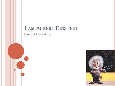 I am Albert Einstein Samuel Cosentino.