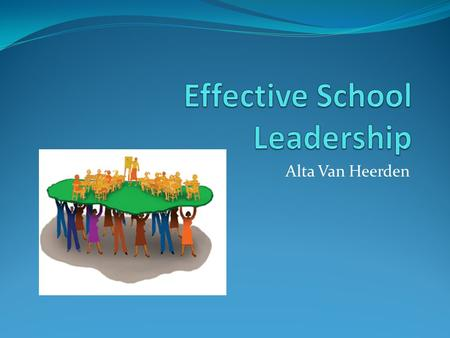 Alta Van Heerden. Introduction: Ten years ago, school leadership was absent from most school reform agendas. Today, improving school leadership ranks.