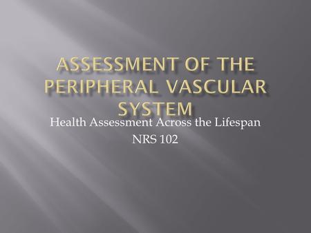 Health Assessment Across the Lifespan NRS 102.  Structure and Function  Subjective Data—Health History Questions  Objective Data—The Physical Exam.